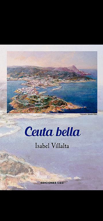Ceuta Bella de Isabel Villalta. Editado por Ediciones C&G. Poemario.